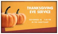 Thanksgiving Eve Service - Nov 26 2014 7:00 PM