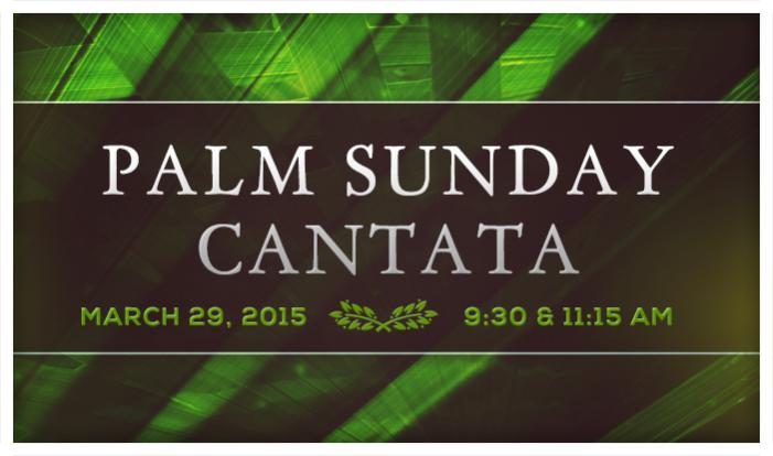 Palm Sunday Cantata  - Mar 29 2015 9:30 AM