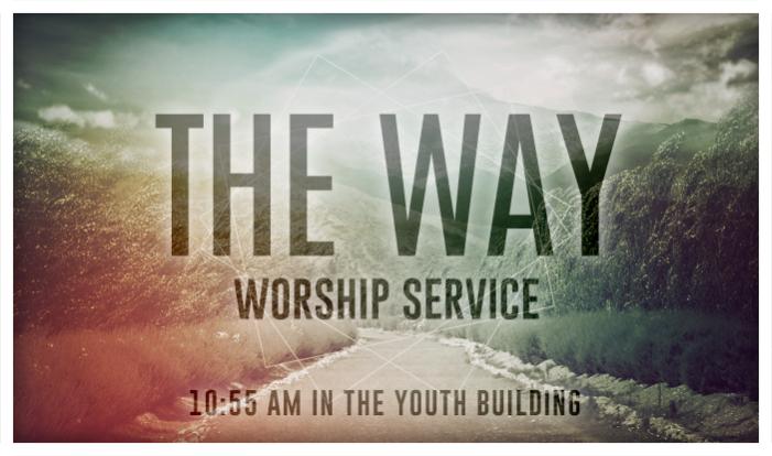 The Way Service - Sundays 10:55 AM